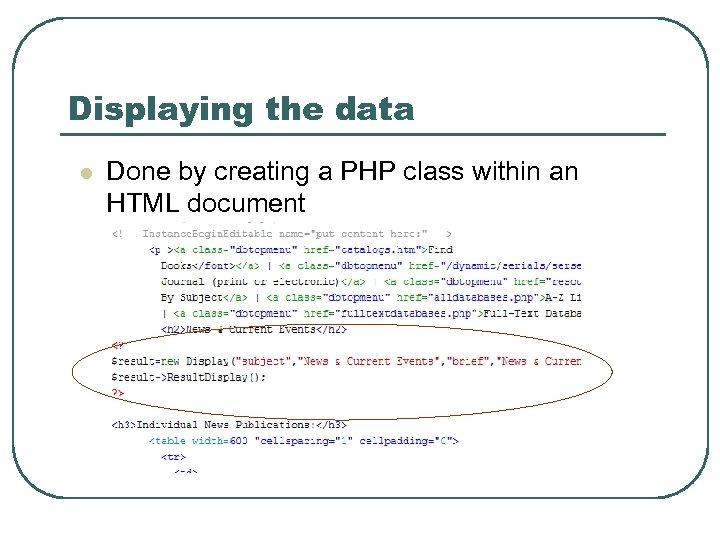 Displaying the data l Done by creating a PHP class within an HTML document