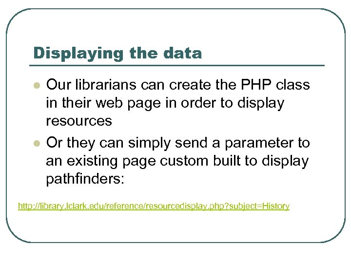 Displaying the data l l Our librarians can create the PHP class in their