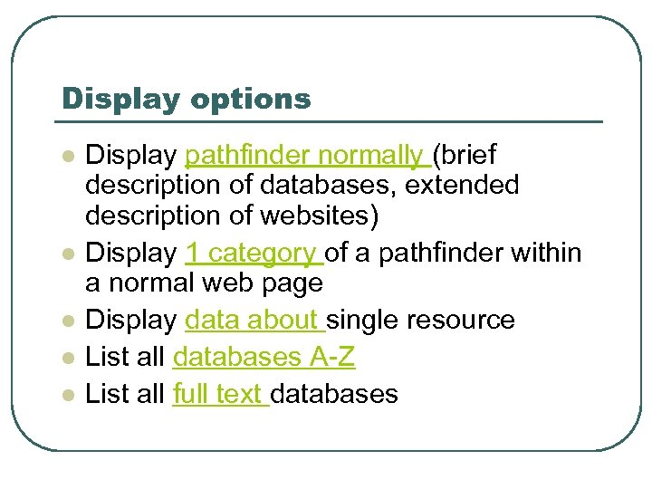 Display options l l l Display pathfinder normally (brief description of databases, extended description