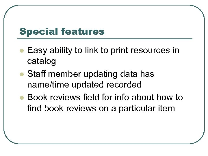 Special features l l l Easy ability to link to print resources in catalog