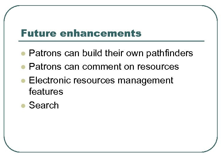 Future enhancements l l Patrons can build their own pathfinders Patrons can comment on
