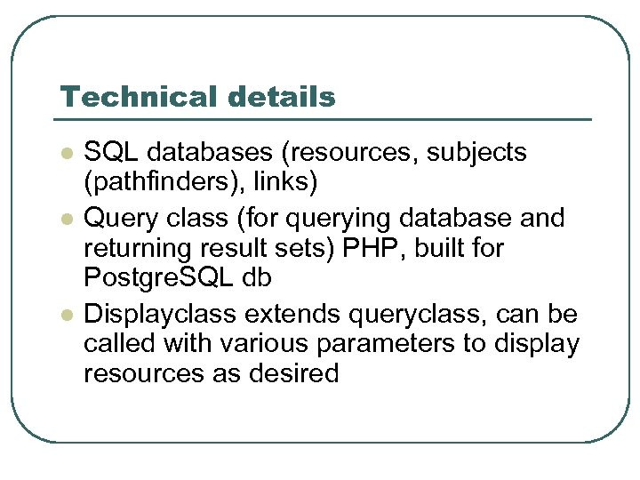 Technical details l l l SQL databases (resources, subjects (pathfinders), links) Query class (for
