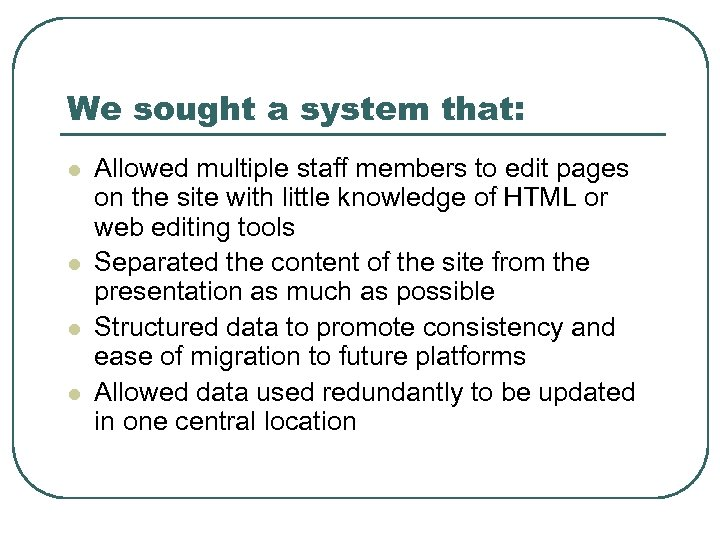 We sought a system that: l l Allowed multiple staff members to edit pages