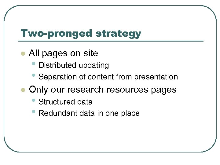 Two-pronged strategy l All pages on site l Only our research resources pages •