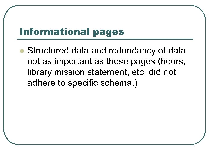 Informational pages l Structured data and redundancy of data not as important as these