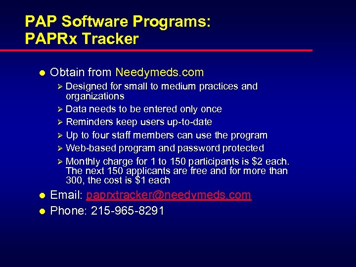 PAP Software Programs: PAPRx Tracker l Obtain from Needymeds. com Ø Designed for small