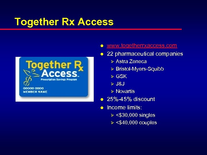 Together Rx Access l l www. togetherrxaccess. com 22 pharmaceutical companies Ø Ø Ø