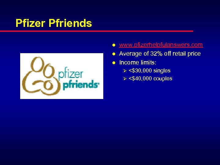 Pfizer Pfriends l l l www. pfizerhelpfulanswers. com Average of 32% off retail price