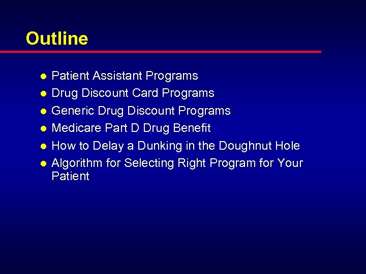 Outline l l l Patient Assistant Programs Drug Discount Card Programs Generic Drug Discount