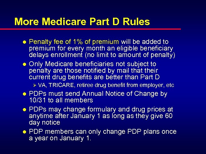 More Medicare Part D Rules l l Penalty fee of 1% of premium will