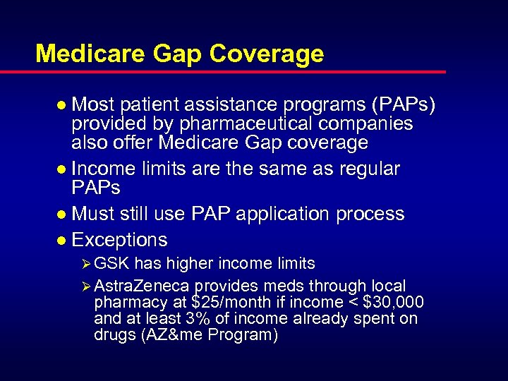 Medicare Gap Coverage l Most patient assistance programs (PAPs) provided by pharmaceutical companies also