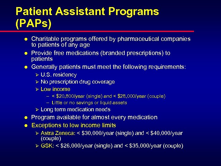 Patient Assistant Programs (PAPs) l l l Charitable programs offered by pharmaceutical companies to