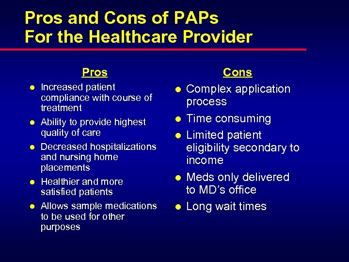 Pros and Cons of PAPs For the Healthcare Provider Pros l l l Increased