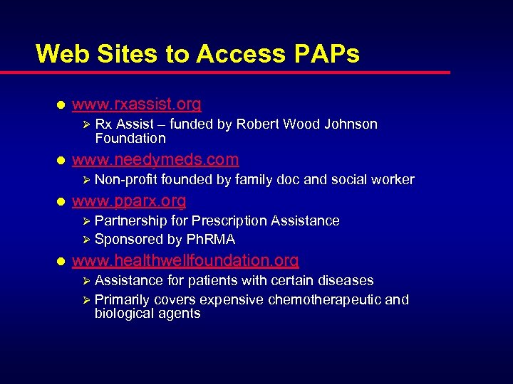 Web Sites to Access PAPs l www. rxassist. org Ø Rx Assist – funded