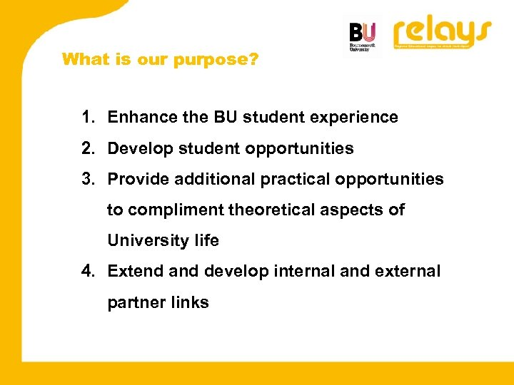 What is our purpose? 1. Enhance the BU student experience 2. Develop student opportunities