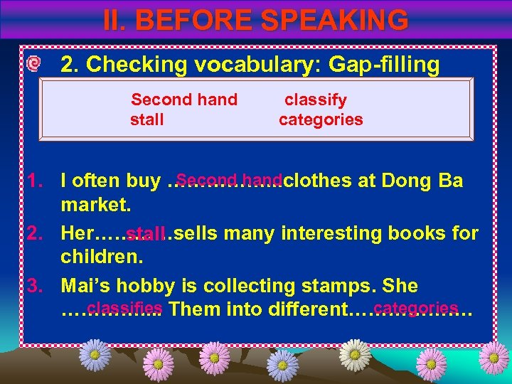 II. BEFORE SPEAKING 2. Checking vocabulary: Gap-filling Second hand stall classify categories Second hand