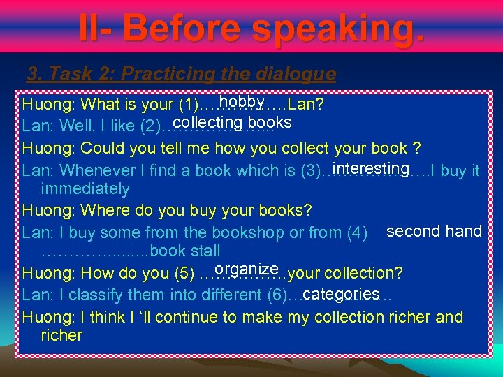 II- Before speaking. 3. Task 2: Practicing the dialogue hobby Huong: What is your