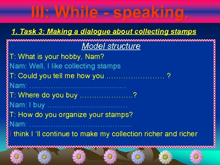 III: While - speaking. 1. Task 3: Making a dialogue about collecting stamps Model