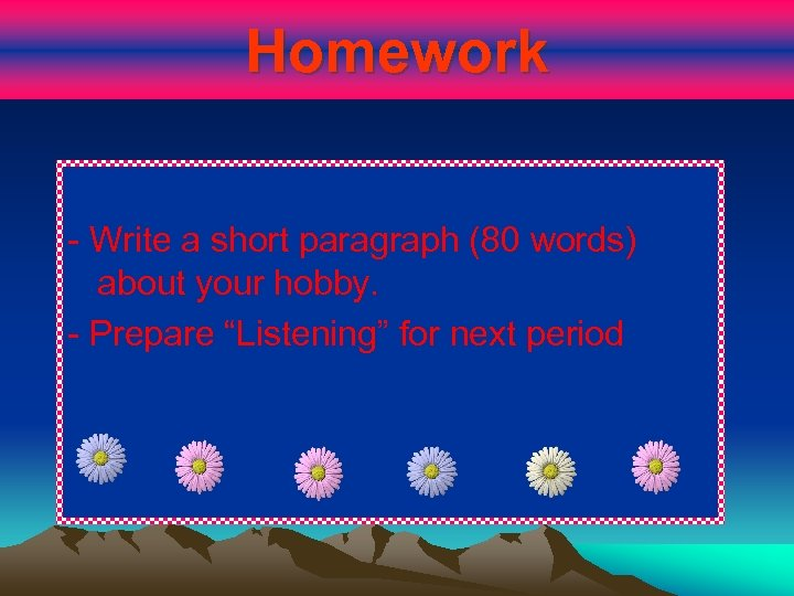 """Homework - Write a short paragraph (80 words) about your hobby. - Prepare """"Listening"""""""