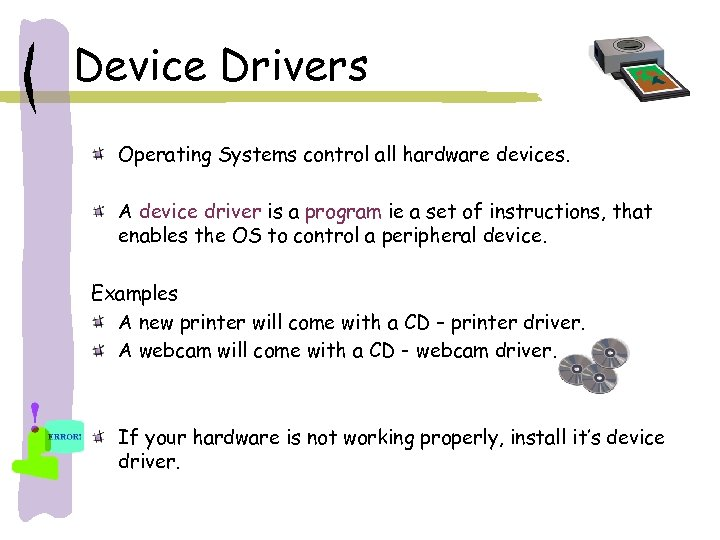 Device Drivers Operating Systems control all hardware devices. A device driver is a program