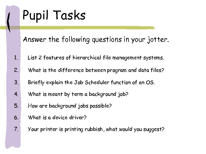 Pupil Tasks Answer the following questions in your jotter. 1. List 2 features of