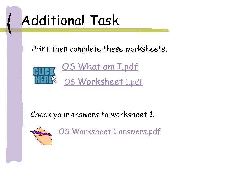 Additional Task Print then complete these worksheets. OS What am I. pdf OS Worksheet