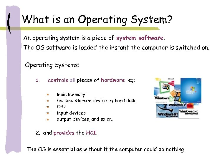 What is an Operating System? An operating system is a piece of system software.