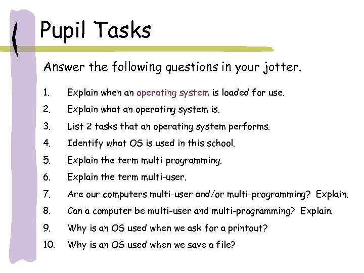 Pupil Tasks Answer the following questions in your jotter. 1. Explain when an operating