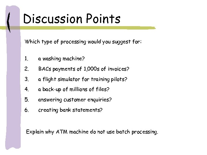 Discussion Points Which type of processing would you suggest for: 1. a washing machine?