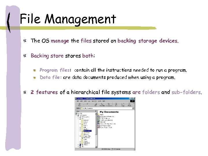 File Management The OS manage the files stored on backing storage devices. Backing stores