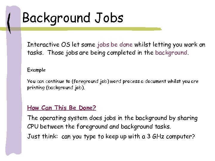 Background Jobs Interactive OS let some jobs be done whilst letting you work on