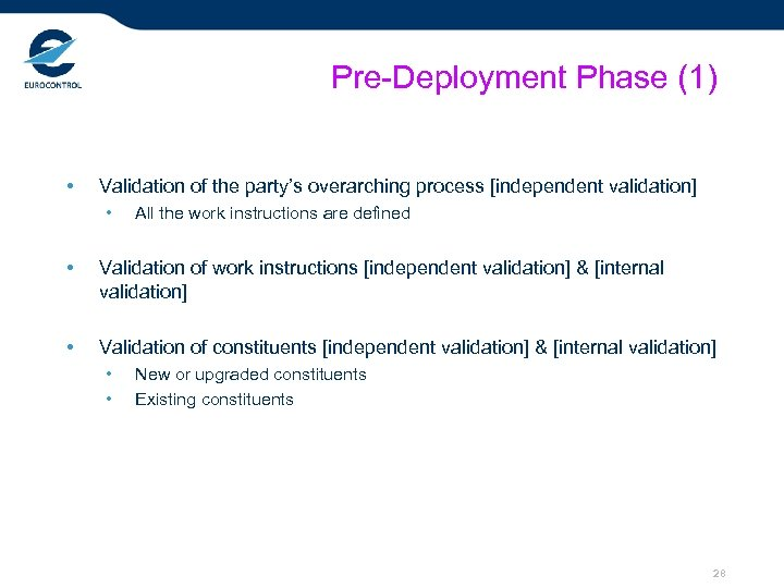 Pre-Deployment Phase (1) • Validation of the party's overarching process [independent validation] • All