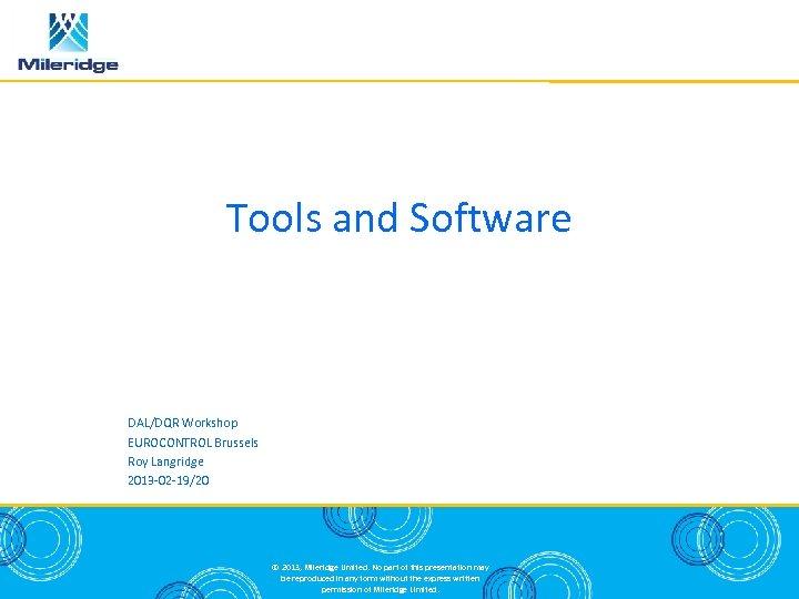 Tools and Software DAL/DQR Workshop EUROCONTROL Brussels Roy Langridge 2013 -02 -19/20 © 2013,