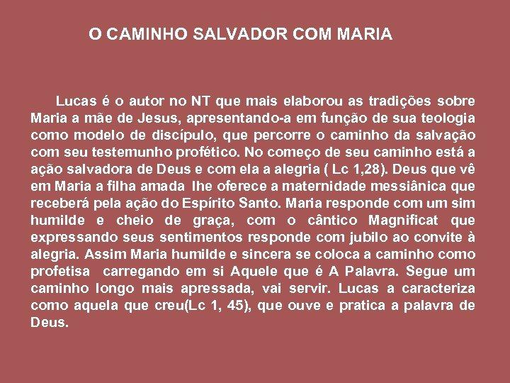 O CAMINHO SALVADOR COM MARIA Lucas é o autor no NT que mais elaborou