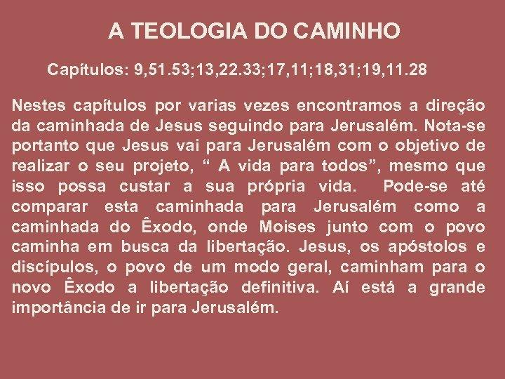 A TEOLOGIA DO CAMINHO Capítulos: 9, 51. 53; 13, 22. 33; 17, 11; 18,