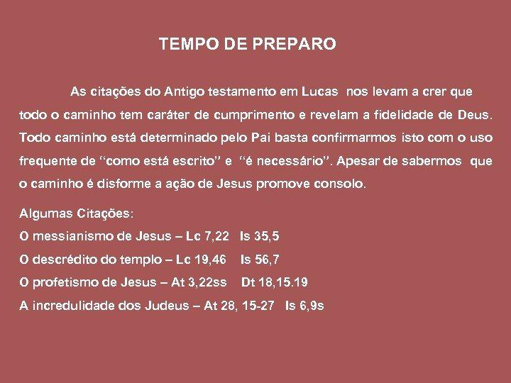 TEMPO DE PREPARO As citações do Antigo testamento em Lucas nos levam a crer