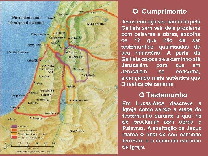 O Cumprimento Jesus começa seu caminho pela Galiléia sem sair dela proclama com palavras