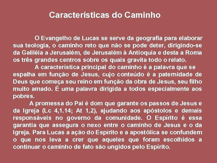 Características do Caminho O Evangelho de Lucas se serve da geografia para elaborar sua