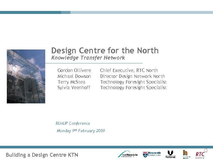 Design Centre for the North Knowledge Transfer Network Gordon Ollivere Michael Dowson Terry Mc.