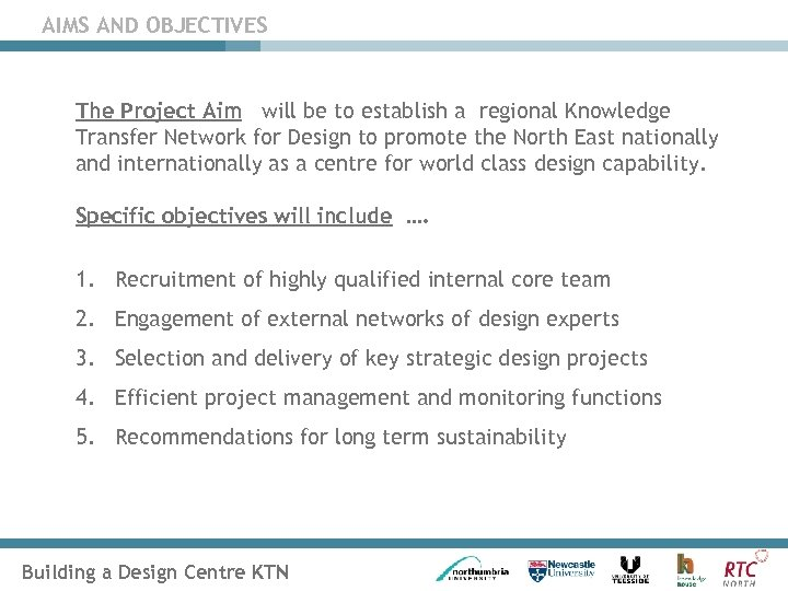 AIMS AND OBJECTIVES The Project Aim will be to establish a regional Knowledge Transfer