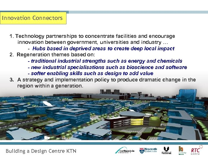 Innovation Connectors 1. Technology partnerships to concentrate facilities and encourage innovation between government, universities