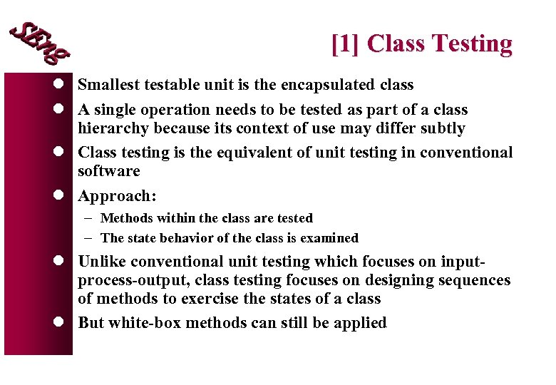 [1] Class Testing l Smallest testable unit is the encapsulated class l A single