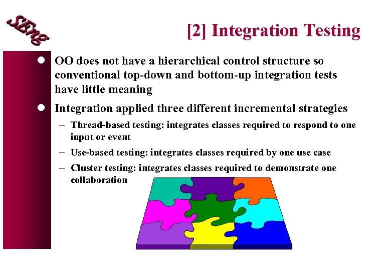 [2] Integration Testing l OO does not have a hierarchical control structure so conventional