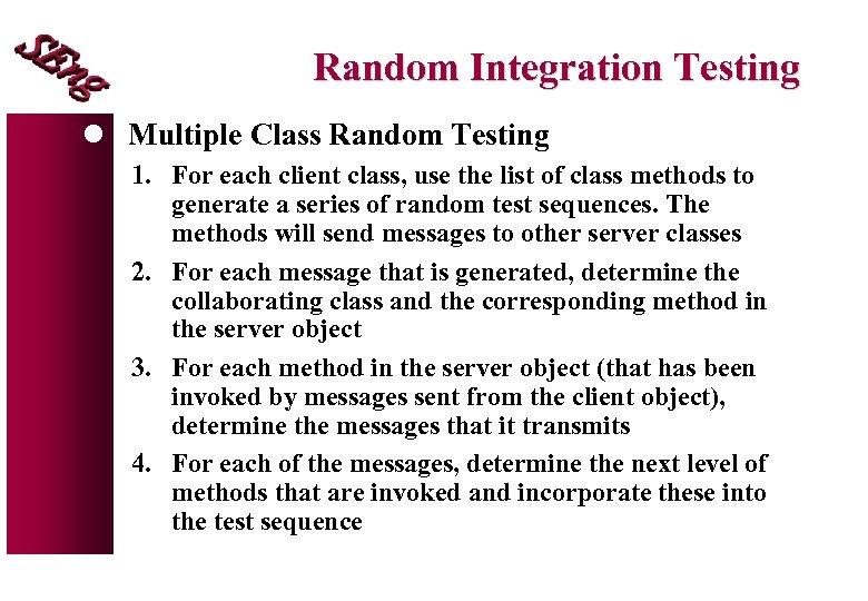 Random Integration Testing l Multiple Class Random Testing 1. For each client class, use