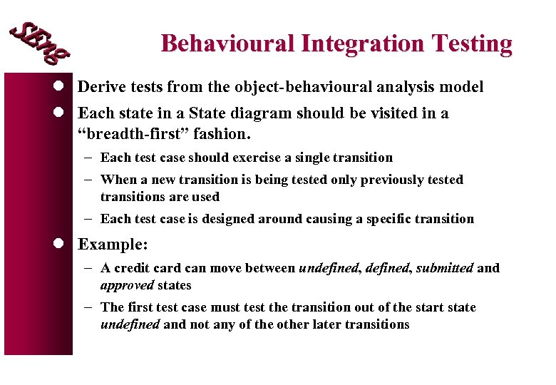 Behavioural Integration Testing l Derive tests from the object-behavioural analysis model l Each state