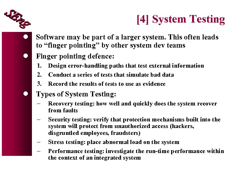 [4] System Testing l Software may be part of a larger system. This often