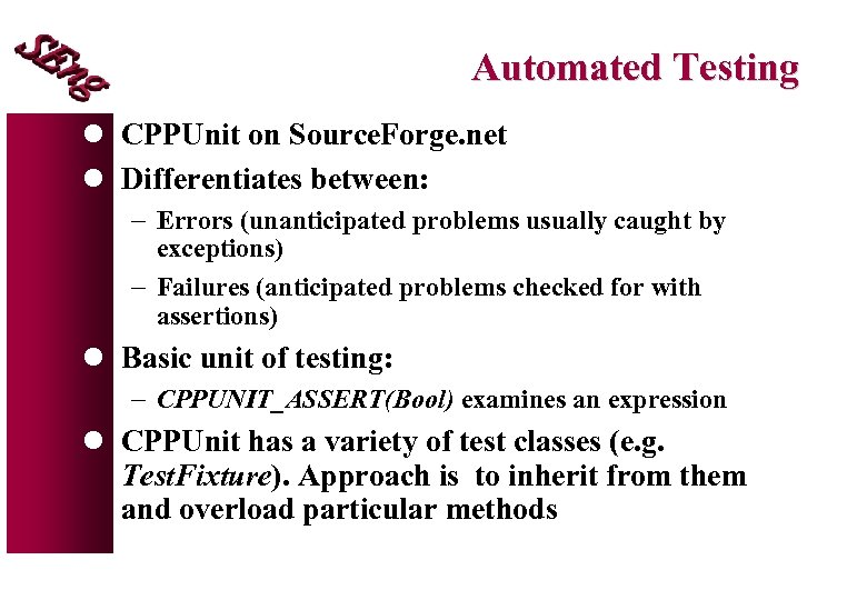 Automated Testing l CPPUnit on Source. Forge. net l Differentiates between: - Errors (unanticipated