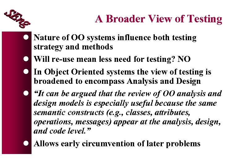 A Broader View of Testing l Nature of OO systems influence both testing strategy