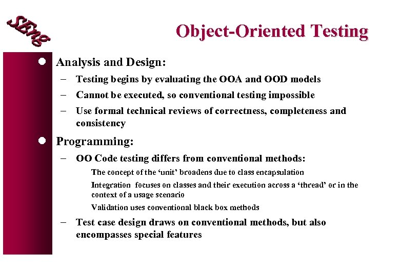 Object-Oriented Testing l Analysis and Design: - Testing begins by evaluating the OOA and