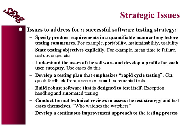 Strategic Issues l Issues to address for a successful software testing strategy: - Specify